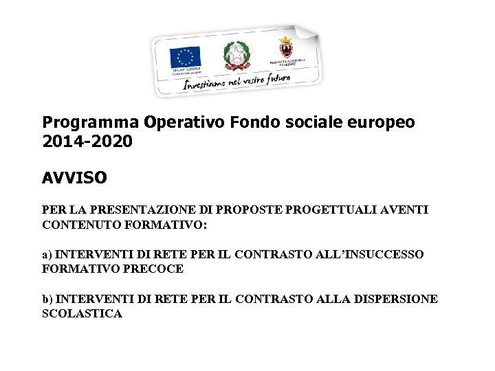 Programma Operativo Fondo sociale europeo 2014 -2020 AVVISO PER LA PRESENTAZIONE DI PROPOSTE PROGETTUALI