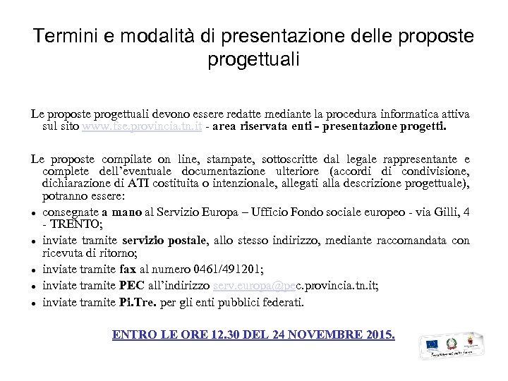 Termini e modalità di presentazione delle proposte progettuali Le proposte progettuali devono essere redatte