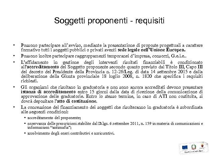 Soggetti proponenti - requisiti • • • Possono partecipare all'avviso, mediante la presentazione di