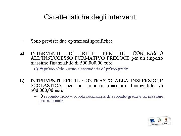 Caratteristiche degli interventi – Sono previste due operazioni specifiche: a) INTERVENTI DI RETE PER