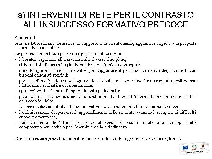 a) INTERVENTI DI RETE PER IL CONTRASTO ALL'INSUCCESSO FORMATIVO PRECOCE Contenuti Attività laboratoriali, formative,