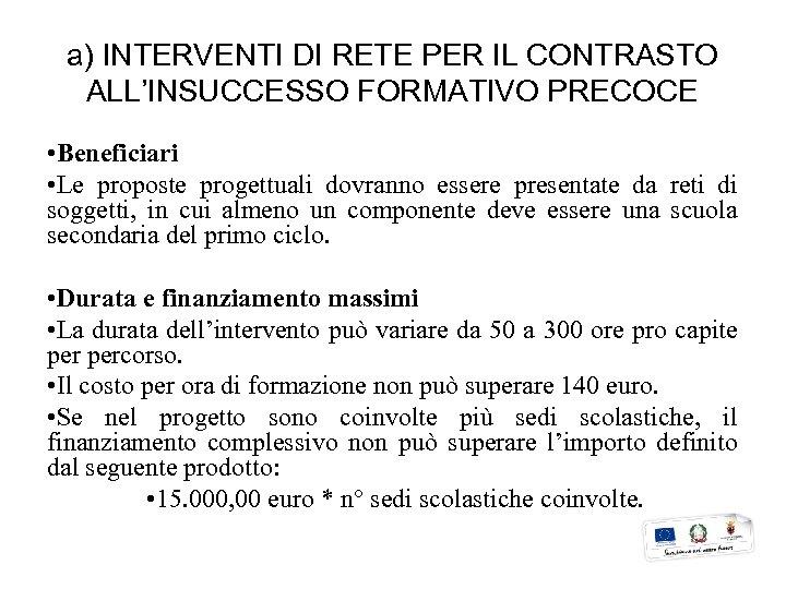 a) INTERVENTI DI RETE PER IL CONTRASTO ALL'INSUCCESSO FORMATIVO PRECOCE • Beneficiari • Le