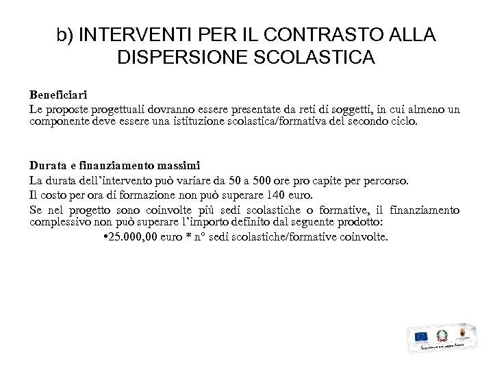 b) INTERVENTI PER IL CONTRASTO ALLA DISPERSIONE SCOLASTICA Beneficiari Le proposte progettuali dovranno essere