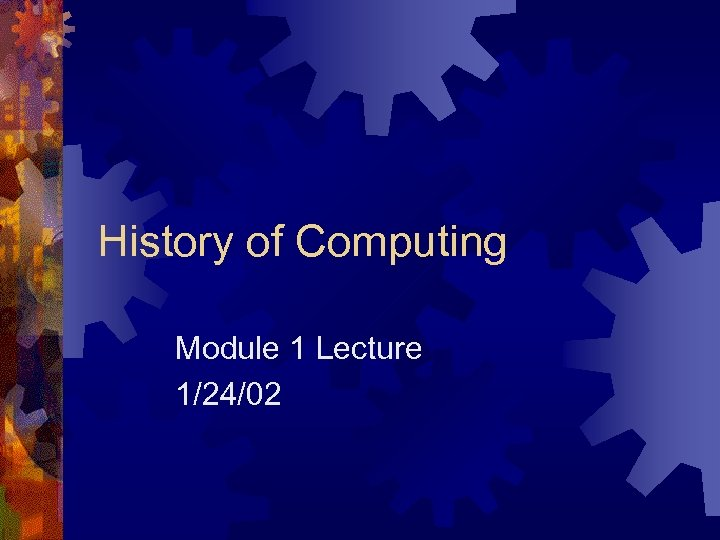 History of Computing Module 1 Lecture 1/24/02