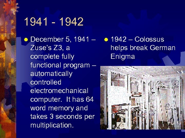 1941 - 1942 ® December 5, 1941 – Zuse's Z 3, a complete fully