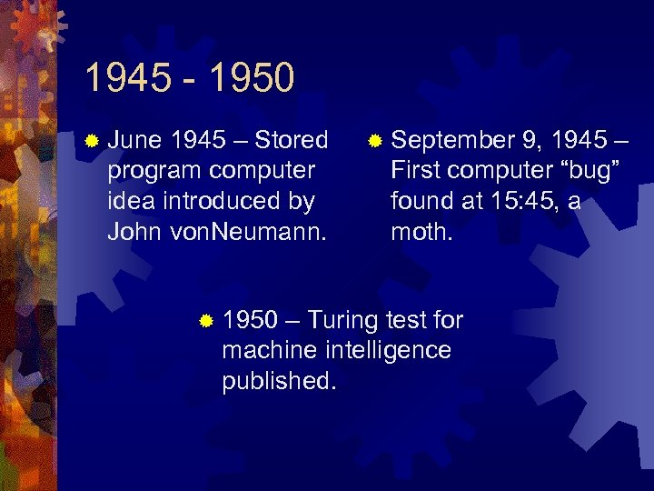 1945 - 1950 ® June 1945 – Stored program computer idea introduced by John
