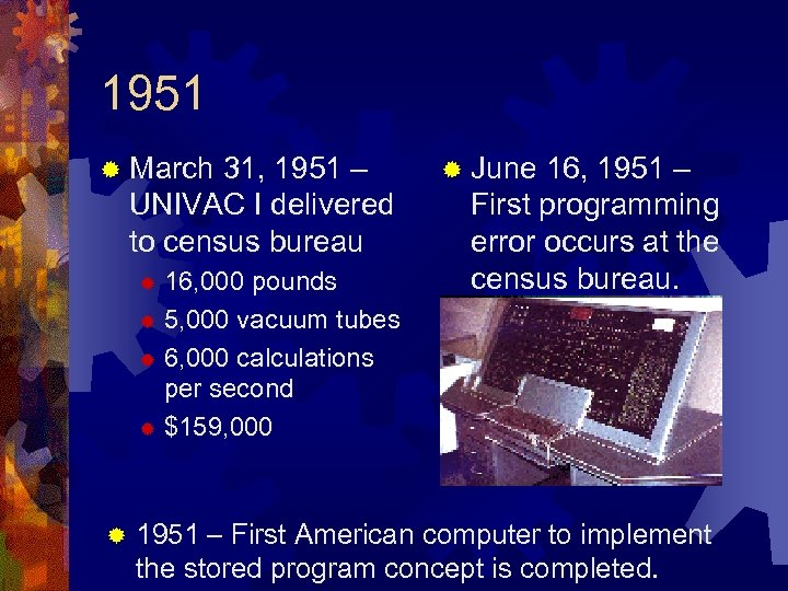 1951 ® March 31, 1951 – UNIVAC I delivered to census bureau 16, 000