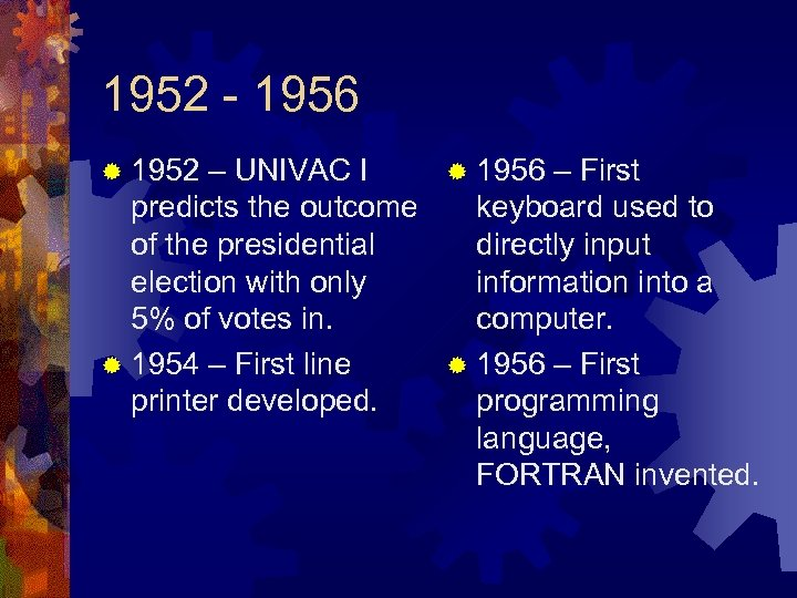 1952 - 1956 ® 1952 – UNIVAC I ® 1956 – First predicts the