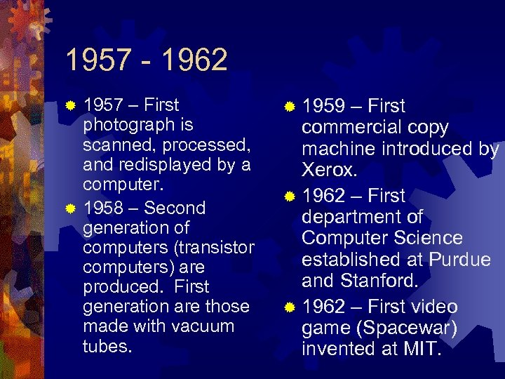 1957 - 1962 1957 – First photograph is scanned, processed, and redisplayed by a