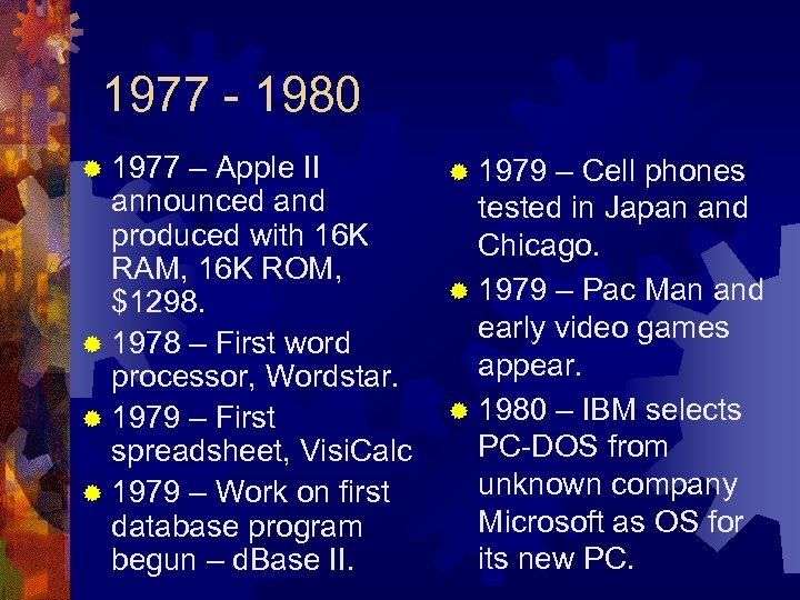 1977 - 1980 ® 1977 – Apple II announced and produced with 16 K