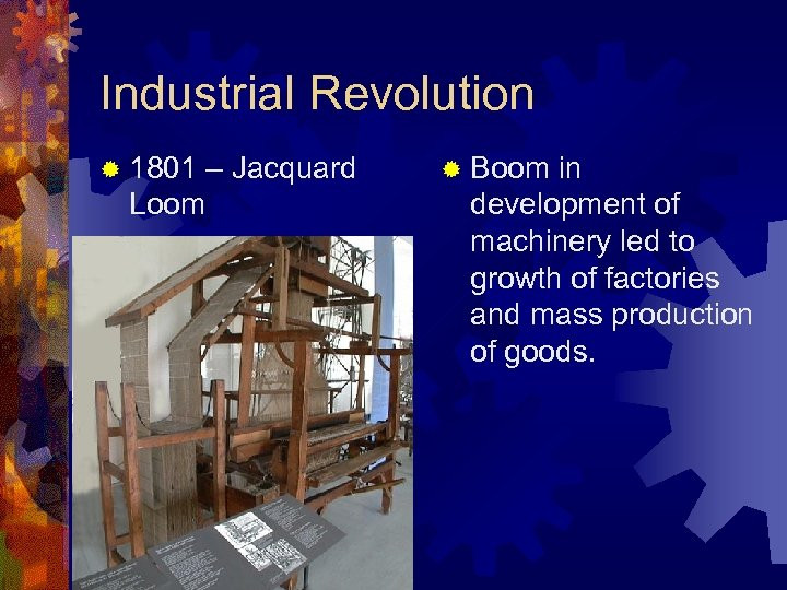 Industrial Revolution ® 1801 Loom – Jacquard ® Boom in development of machinery led
