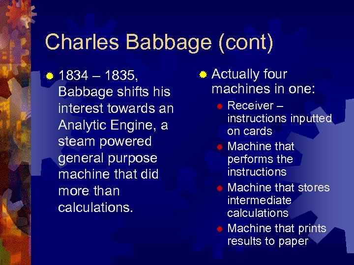 Charles Babbage (cont) ® 1834 – 1835, Babbage shifts his interest towards an Analytic