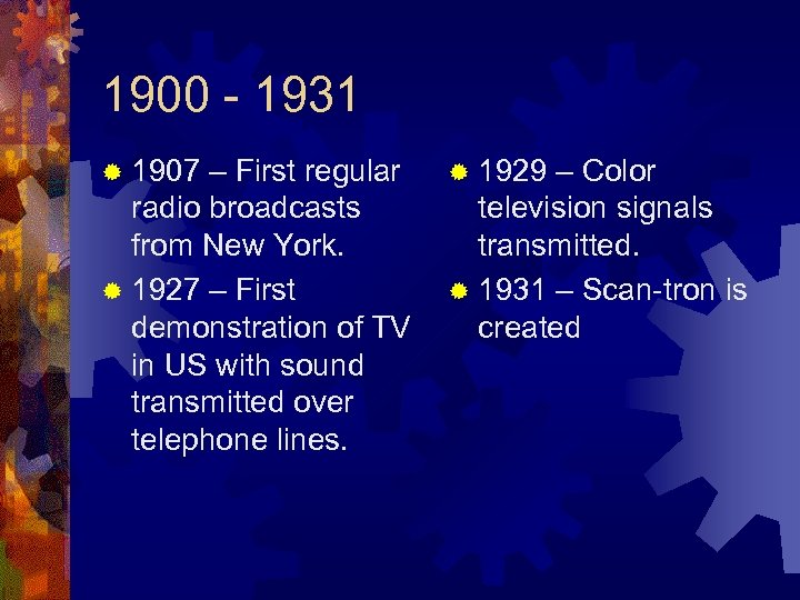 1900 - 1931 ® 1907 – First regular radio broadcasts from New York. ®