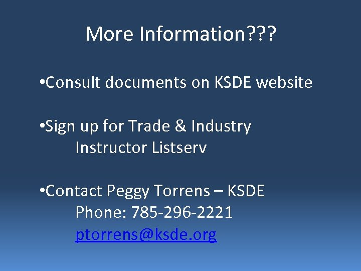 More Information? ? ? • Consult documents on KSDE website • Sign up for