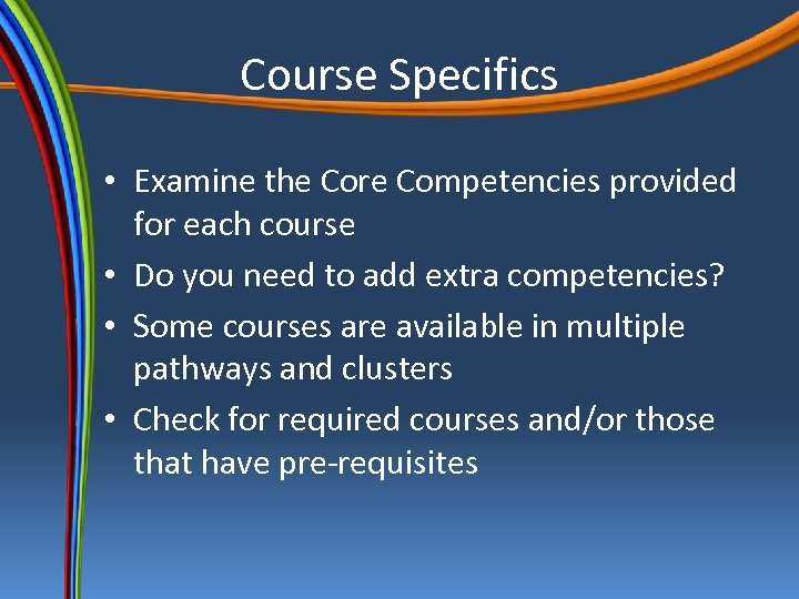 Course Specifics • Examine the Core Competencies provided for each course • Do you