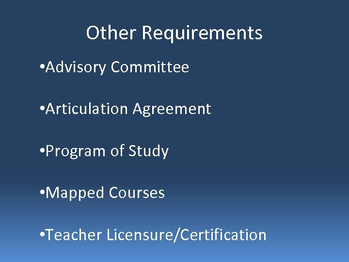 Other Requirements • Advisory Committee • Articulation Agreement • Program of Study • Mapped