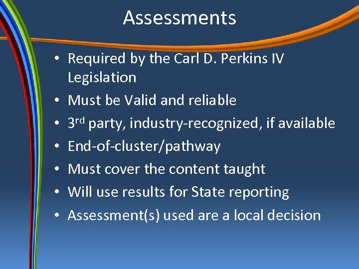 Assessments • Required by the Carl D. Perkins IV Legislation • Must be Valid