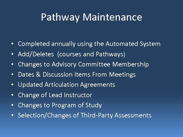 Pathway Maintenance • • Completed annually using the Automated System Add/Deletes (courses and Pathways)