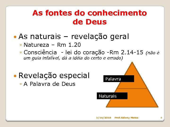 As fontes do conhecimento de Deus As naturais – revelação geral ◦ Natureza –