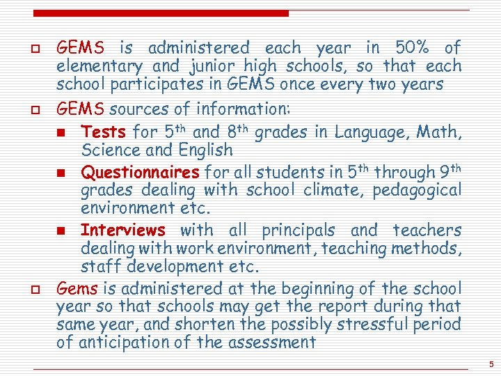 o o o GEMS is administered each year in 50% of elementary and junior