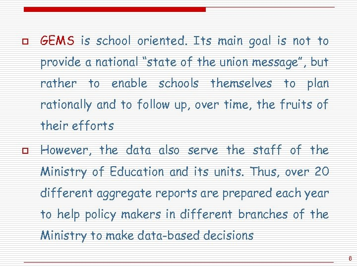 o GEMS is school oriented. Its main goal is not to provide a national