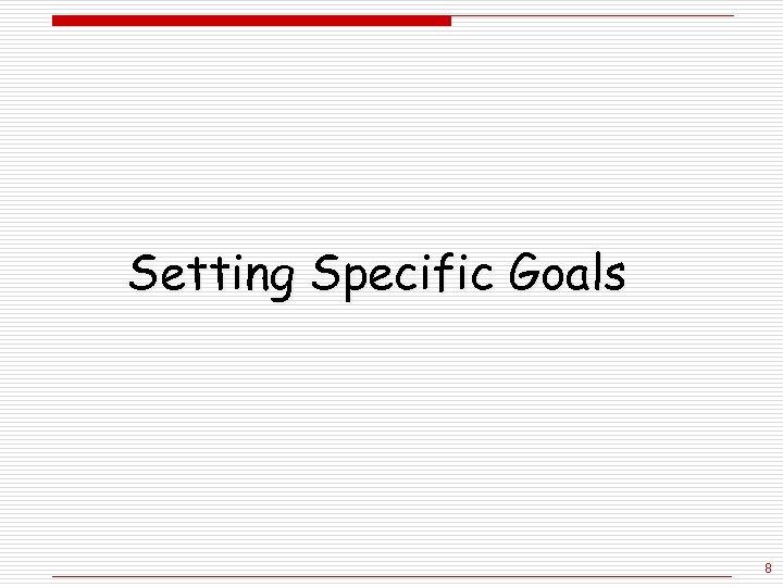 Setting Specific Goals 8