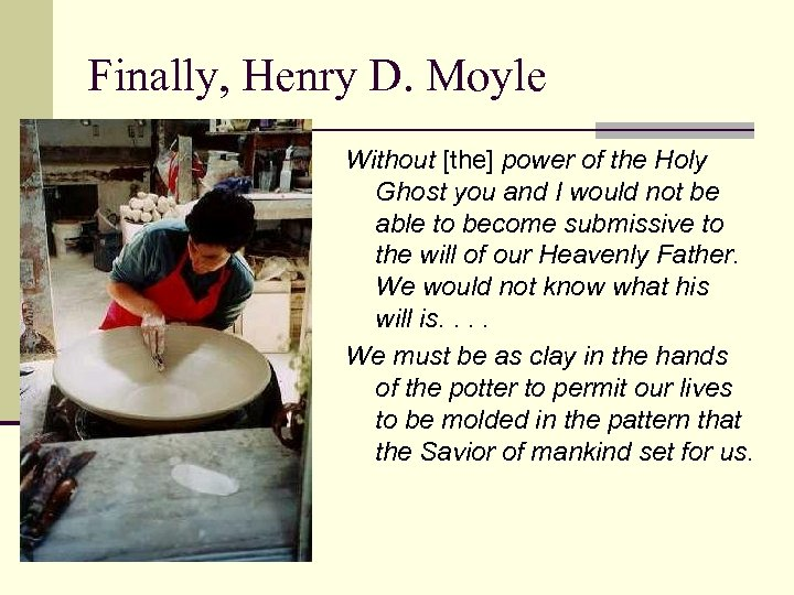 Finally, Henry D. Moyle Without [the] power of the Holy Ghost you and I