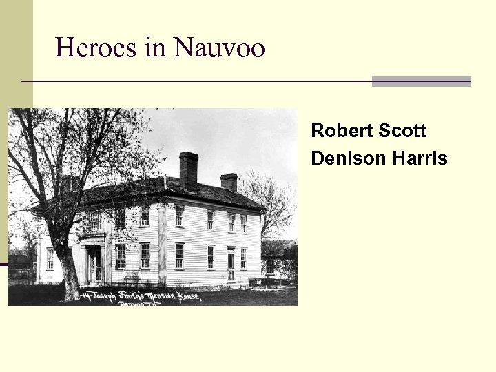 Heroes in Nauvoo Robert Scott Denison Harris
