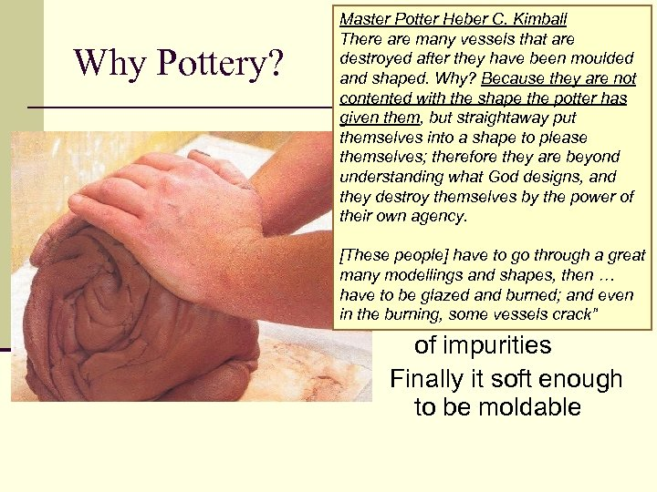 Why Pottery? Master Potter Heber C. Kimball There are many vessels that are destroyed