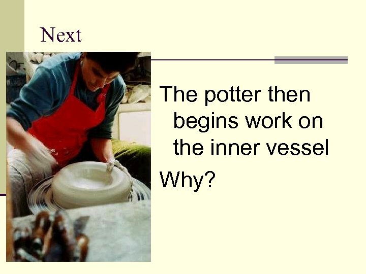 Next The potter then begins work on the inner vessel Why?