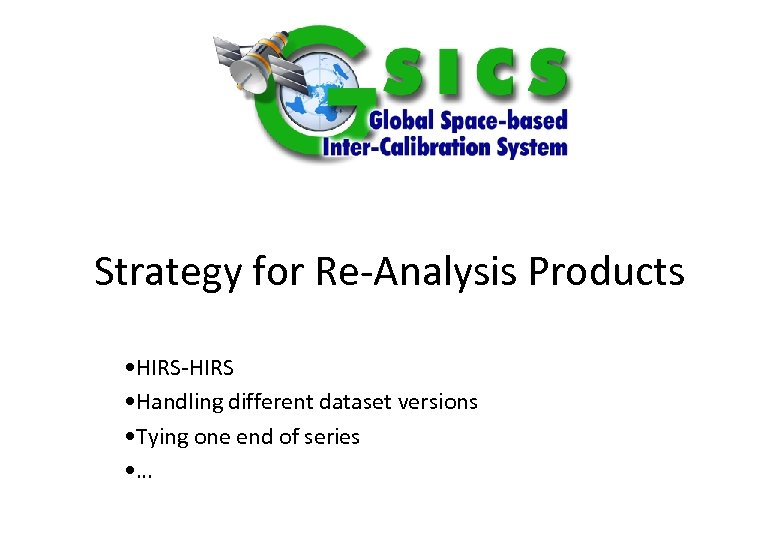 Strategy for Re-Analysis Products • HIRS-HIRS • Handling different dataset versions • Tying one