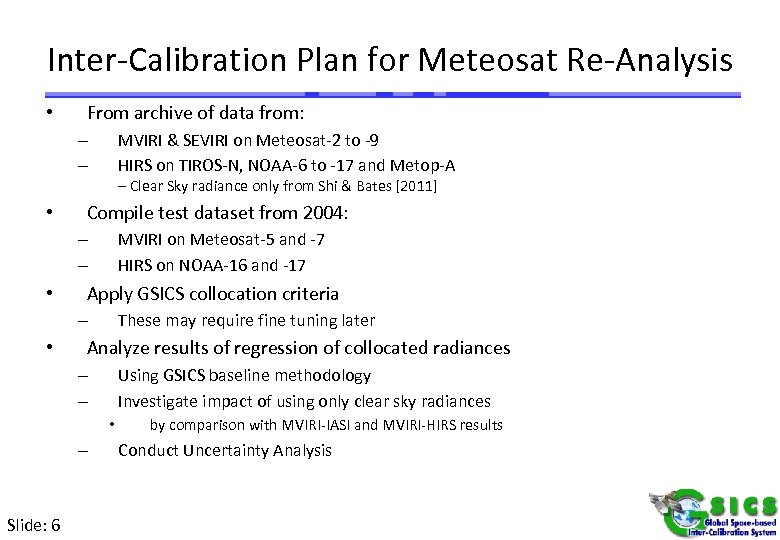 Inter-Calibration Plan for Meteosat Re-Analysis • From archive of data from: MVIRI & SEVIRI