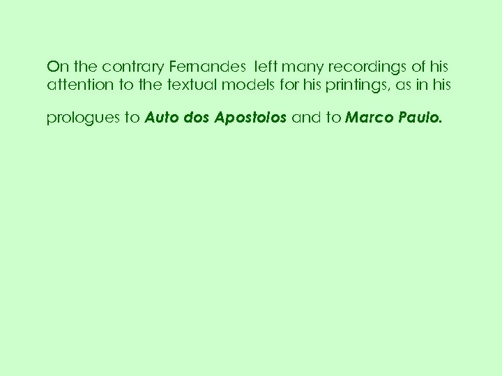 On the contrary Fernandes left many recordings of his attention to the textual models