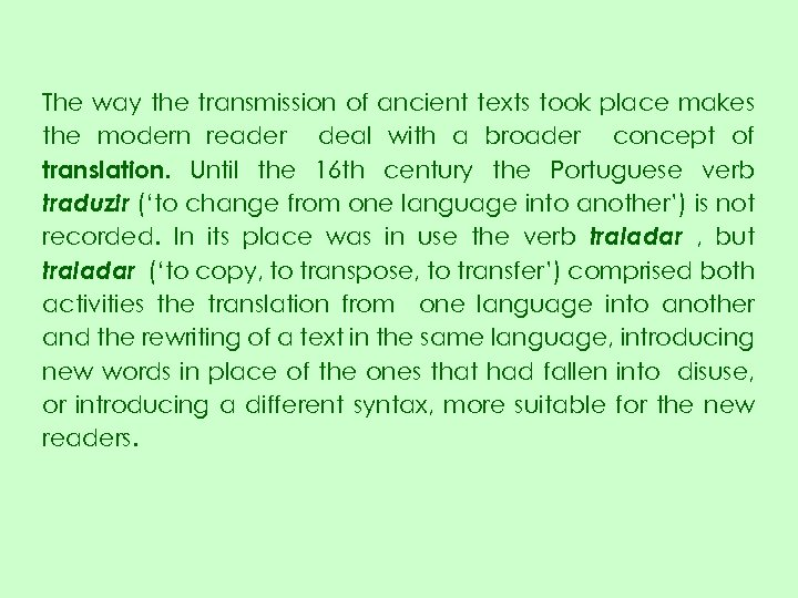 The way the transmission of ancient texts took place makes the modern reader deal