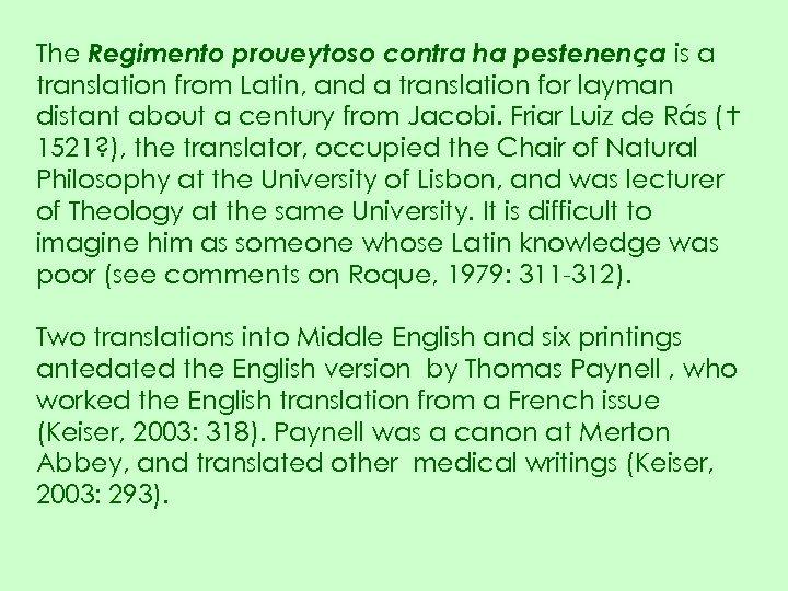The Regimento proueytoso contra ha pestenença is a translation from Latin, and a translation
