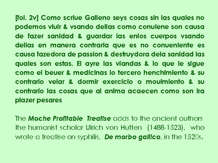 [fol. 2 v] Como scriue Galieno seys cosas sin las quales no podemos viuir
