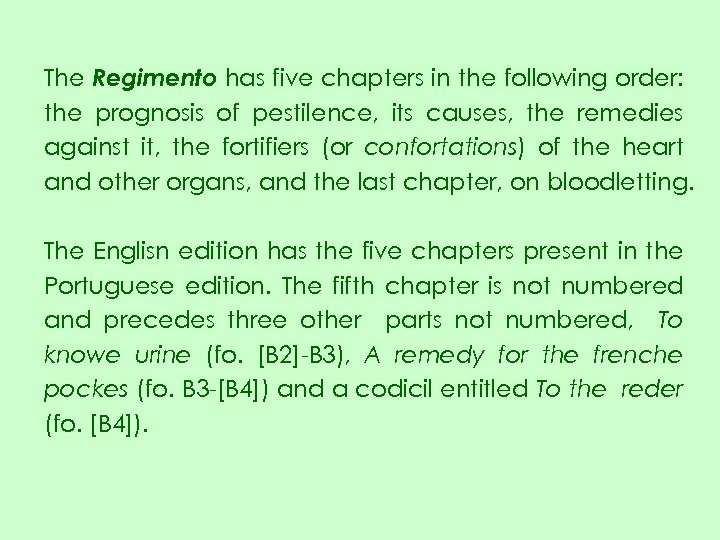 The Regimento has five chapters in the following order: the prognosis of pestilence, its
