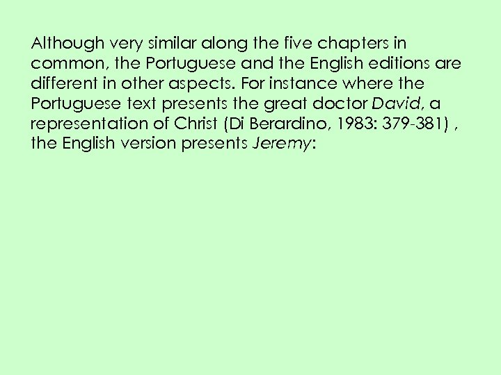 Although very similar along the five chapters in common, the Portuguese and the English