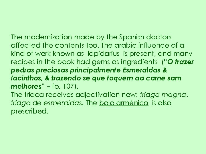 The modernization made by the Spanish doctors affected the contents too. The arabic influence