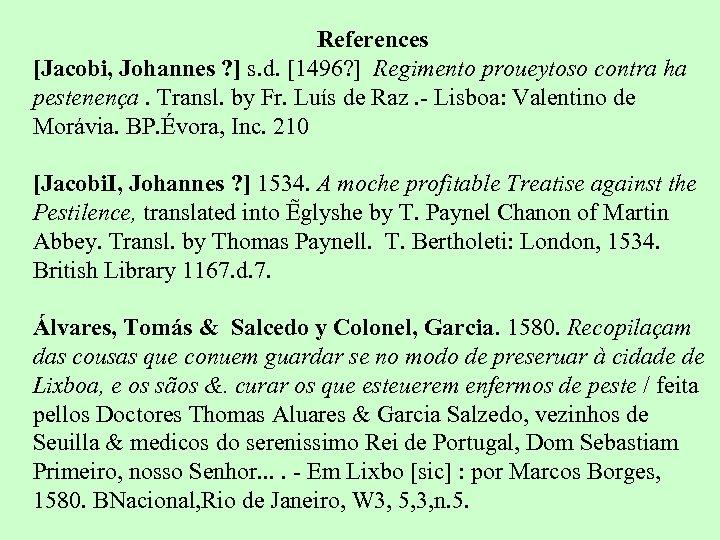 References [Jacobi, Johannes ? ] s. d. [1496? ] Regimento proueytoso contra ha pestenença.