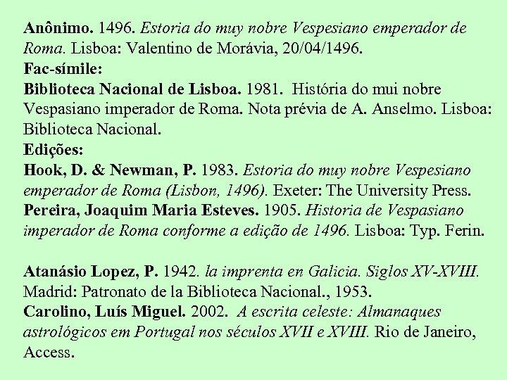 Anônimo. 1496. Estoria do muy nobre Vespesiano emperador de Roma. Lisboa: Valentino de Morávia,