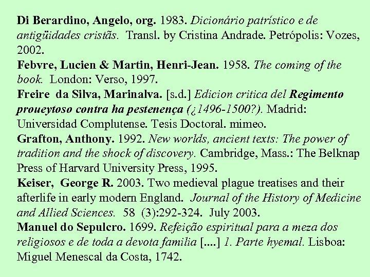 Di Berardino, Angelo, org. 1983. Dicionário patrístico e de antigüidades cristãs. Transl. by Cristina