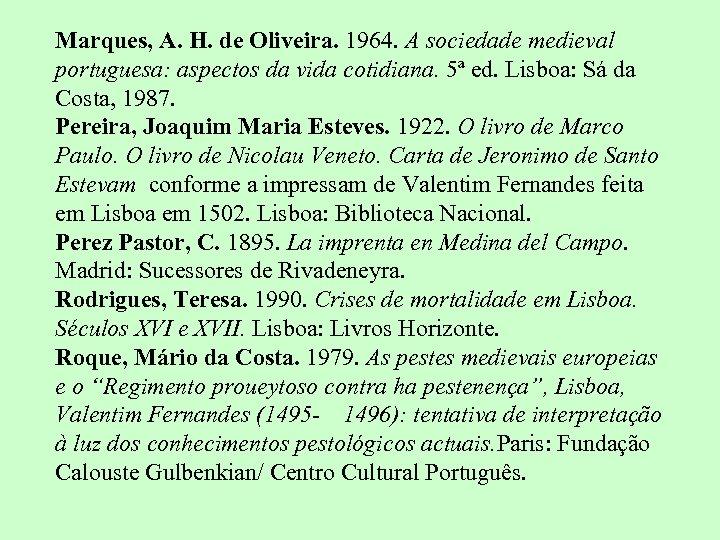 Marques, A. H. de Oliveira. 1964. A sociedade medieval portuguesa: aspectos da vida cotidiana.