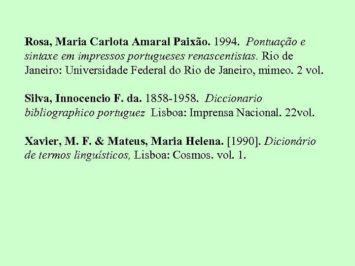 Rosa, Maria Carlota Amaral Paixão. 1994. Pontuação e sintaxe em impressos portugueses renascentistas. Rio