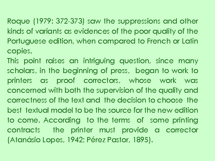 Roque (1979: 372 -373) saw the suppressions and other kinds of variants as evidences