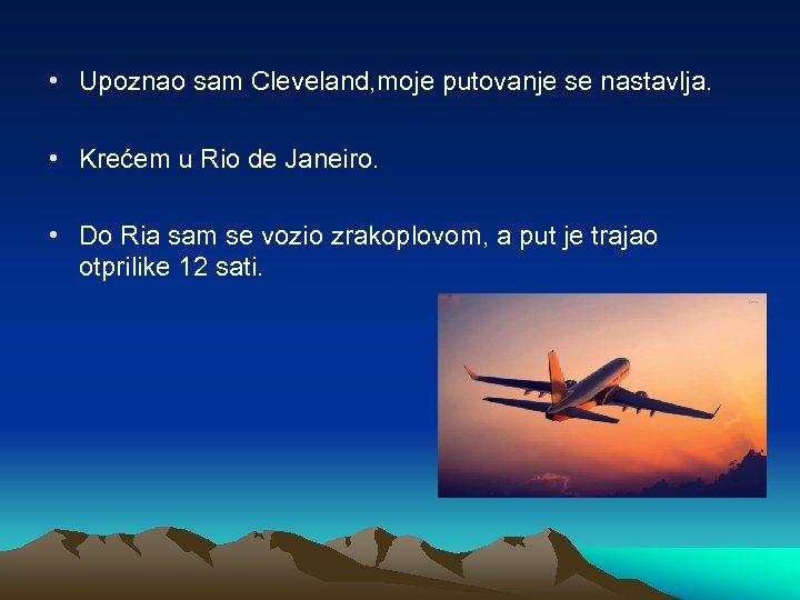 • Upoznao sam Cleveland, moje putovanje se nastavlja. • Krećem u Rio de