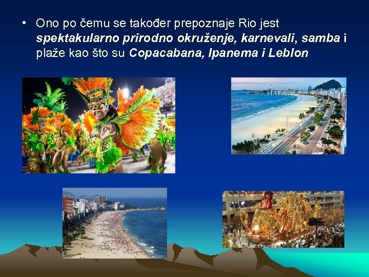 • Ono po čemu se također prepoznaje Rio jest spektakularno prirodno okruženje, karnevali,
