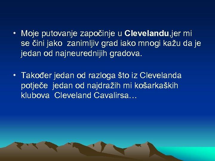 • Moje putovanje započinje u Clevelandu, jer mi se čini jako zanimljiv grad