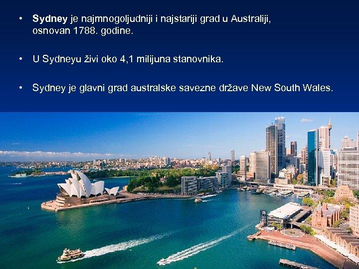 • Sydney je najmnogoljudniji i najstariji grad u Australiji, osnovan 1788. godine. •