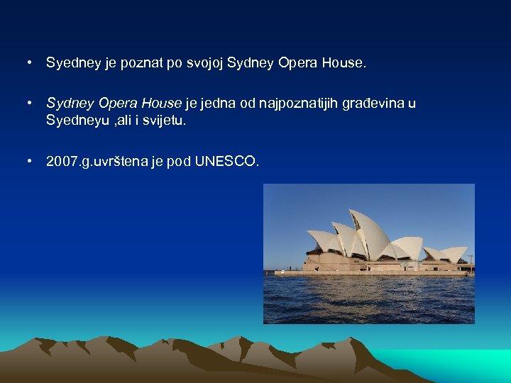 • Syedney je poznat po svojoj Sydney Opera House. • Sydney Opera House